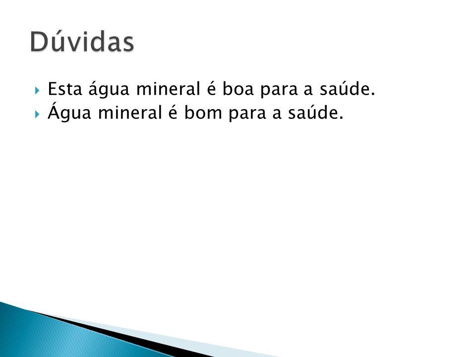 Dúvidas Esta água mineral é boa para a saúde.
