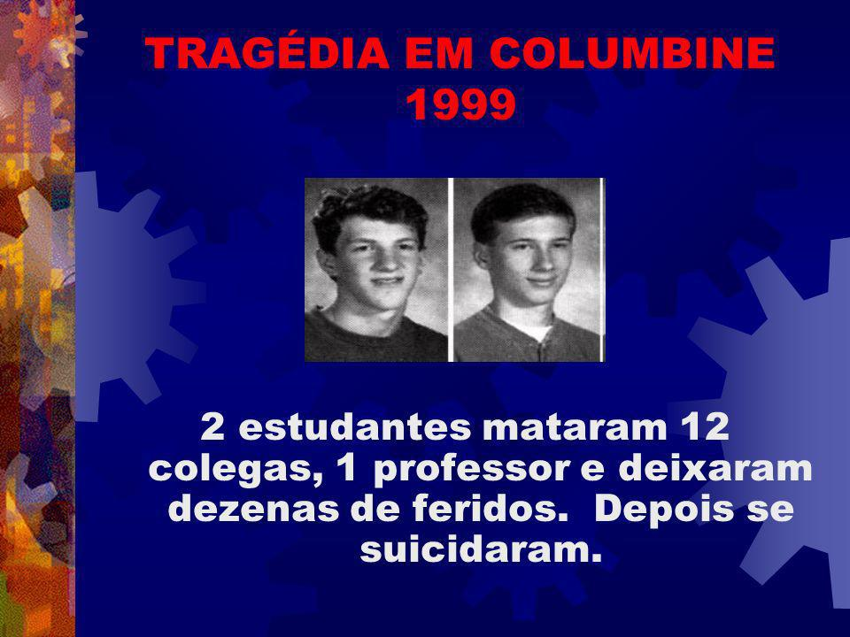 TRAGÉDIA EM COLUMBINE 1999 2 estudantes mataram 12 colegas, 1 professor e deixaram dezenas de feridos.