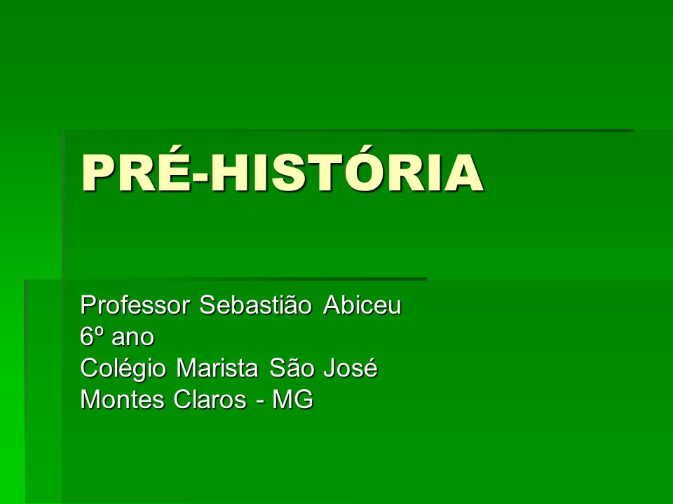 PRÉ-HISTÓRIA Professor Sebastião Abiceu 6º ano
