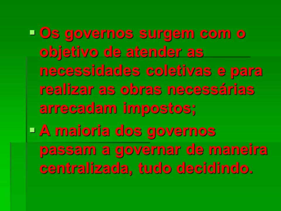 Os governos surgem com o objetivo de atender as necessidades coletivas e para realizar as obras necessárias arrecadam impostos;