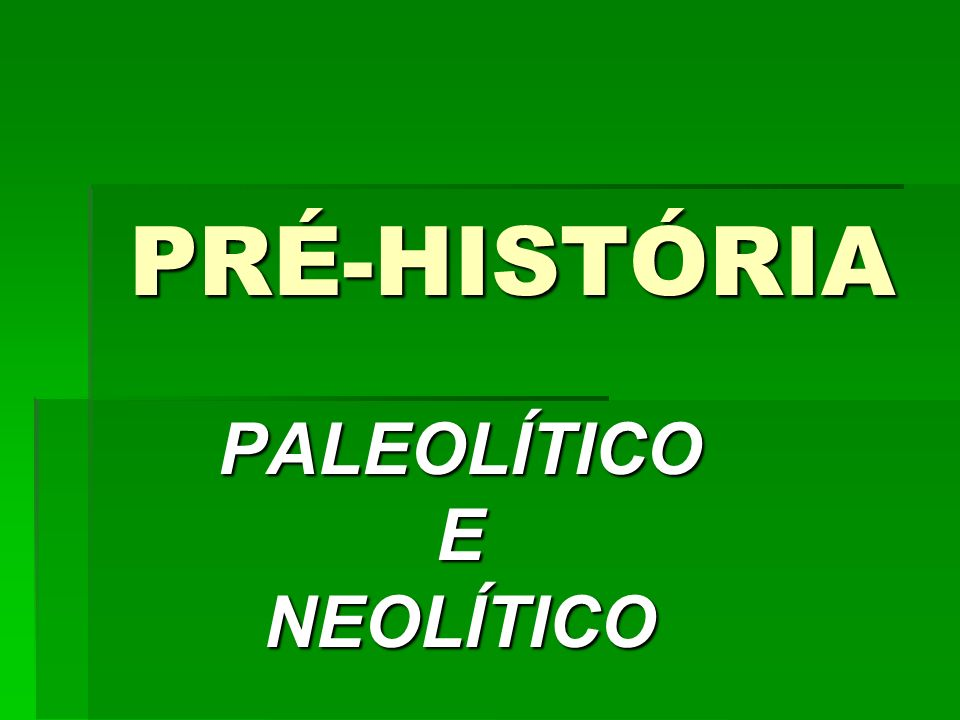 PALEOLÍTICO E NEOLÍTICO