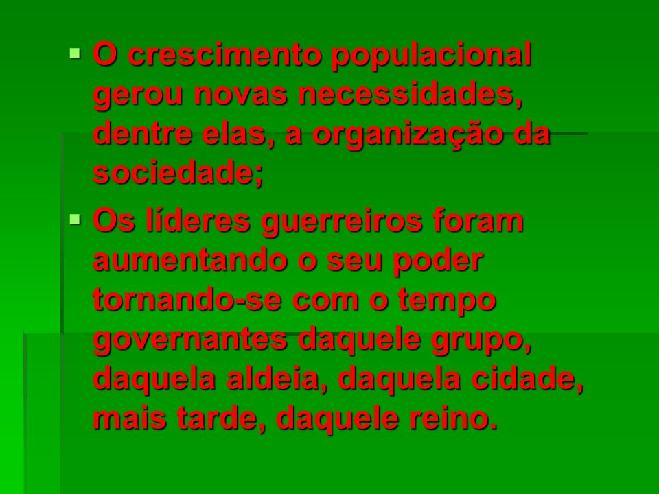 O crescimento populacional gerou novas necessidades, dentre elas, a organização da sociedade;