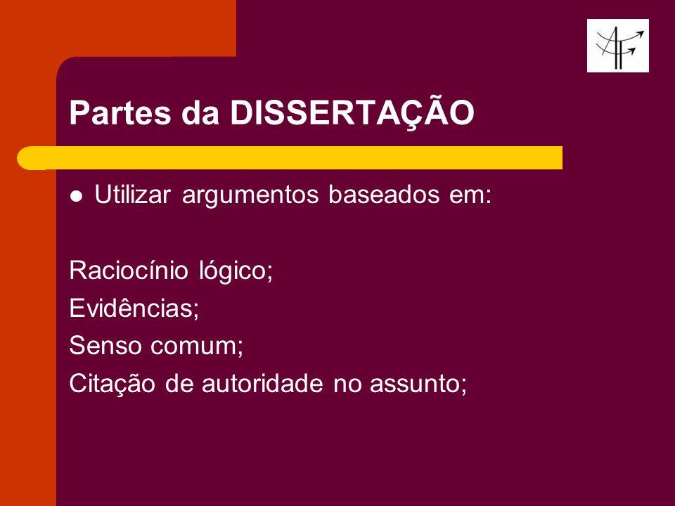 Partes da DISSERTAÇÃO Utilizar argumentos baseados em:
