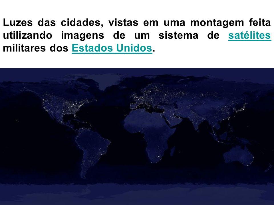 Luzes das cidades, vistas em uma montagem feita utilizando imagens de um sistema de satélites militares dos Estados Unidos.