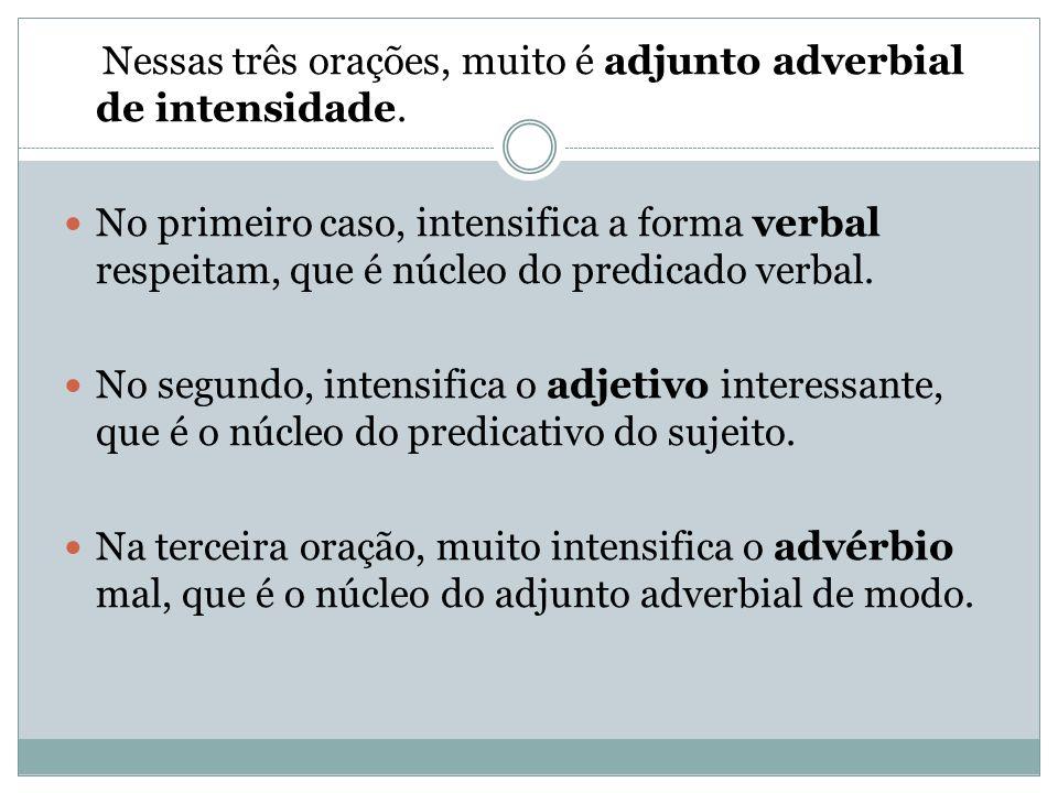 Nessas três orações, muito é adjunto adverbial de intensidade.