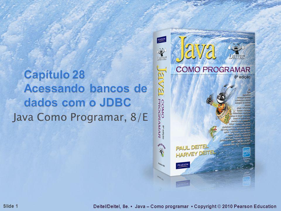 Capítulo 28 Acessando bancos de dados com o JDBC