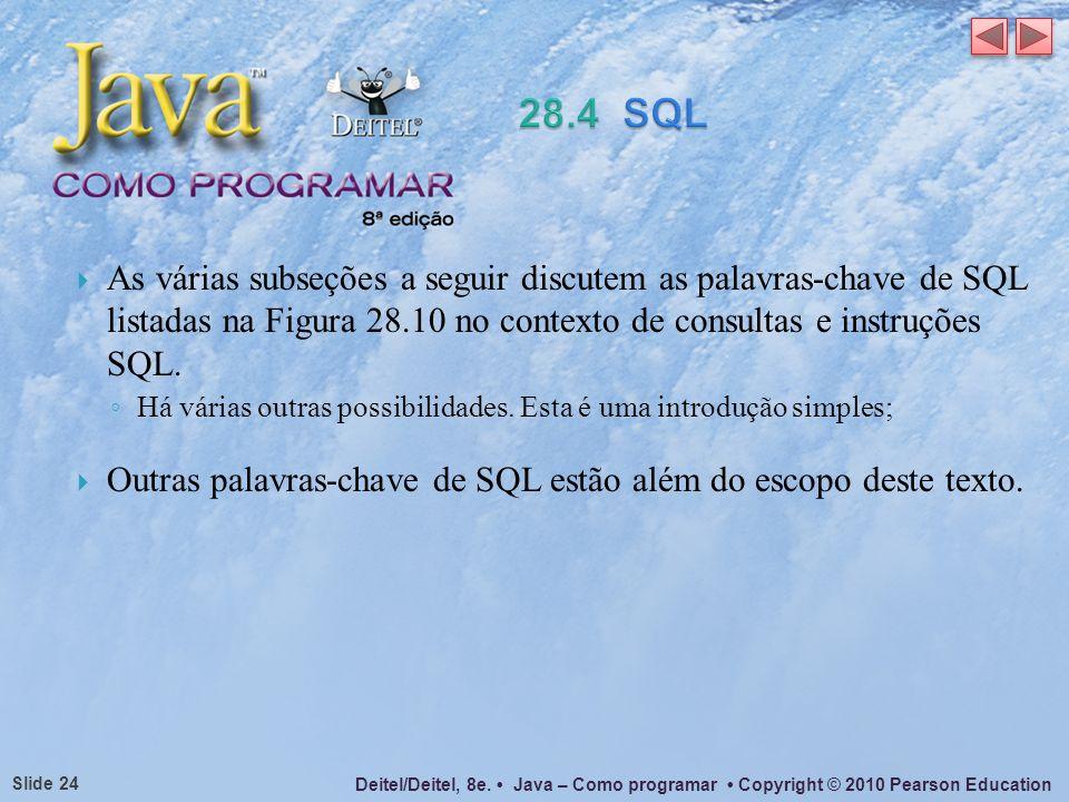 28.4 SQL As várias subseções a seguir discutem as palavras-chave de SQL listadas na Figura 28.10 no contexto de consultas e instruções SQL.