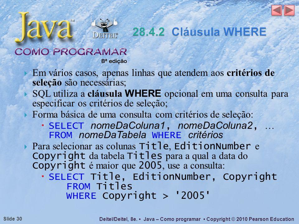 28.4.2 Cláusula WHERE Em vários casos, apenas linhas que atendem aos critérios de seleção são necessárias;