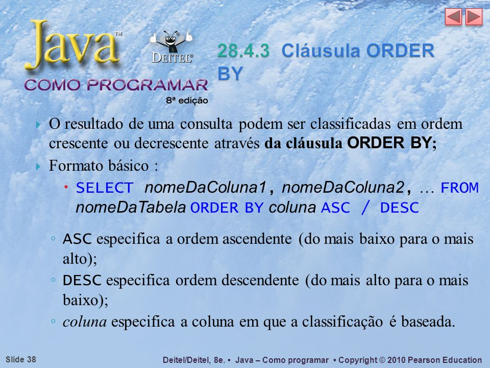 28.4.3 Cláusula ORDER BY O resultado de uma consulta podem ser classificadas em ordem crescente ou decrescente através da cláusula ORDER BY;