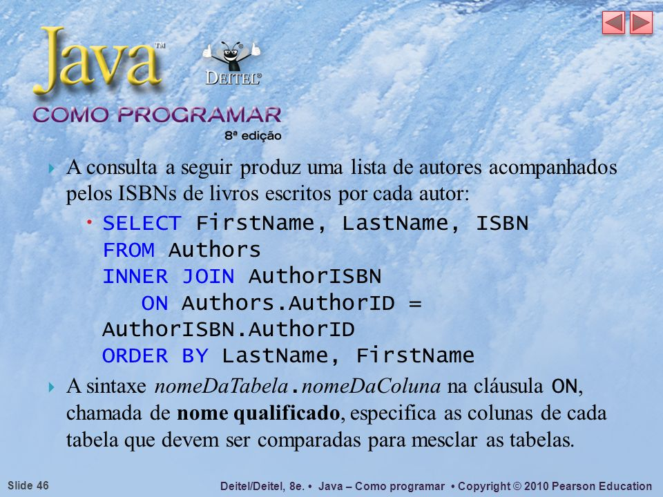 A consulta a seguir produz uma lista de autores acompanhados pelos ISBNs de livros escritos por cada autor: