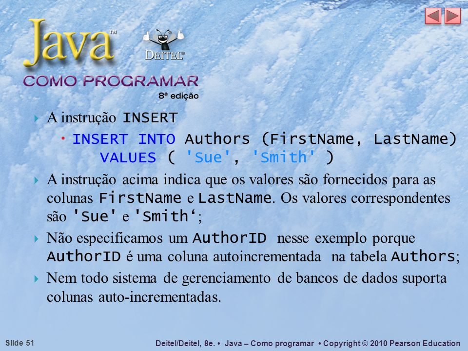 A instrução INSERT INSERT INTO Authors (FirstName, LastName) VALUES ( Sue , Smith )