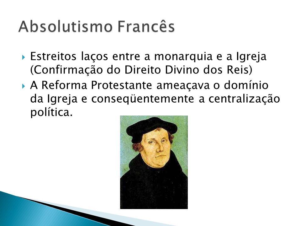 Absolutismo FrancêsEstreitos laços entre a monarquia e a Igreja (Confirmação do Direito Divino dos Reis)