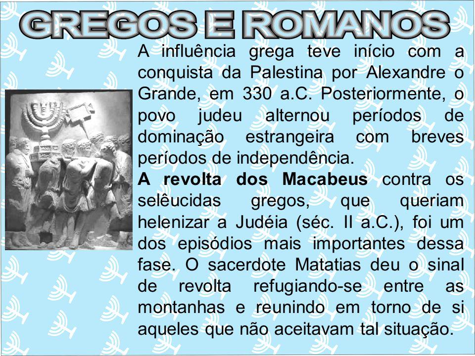 A influência grega teve início com a conquista da Palestina por Alexandre o Grande, em 330 a.C. Posteriormente, o povo judeu alternou períodos de dominação estrangeira com breves períodos de independência.