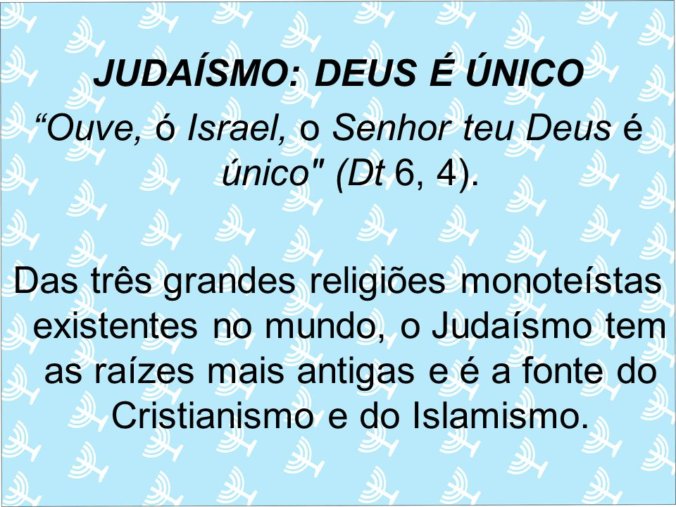 Ouve, ó Israel, o Senhor teu Deus é único (Dt 6, 4).