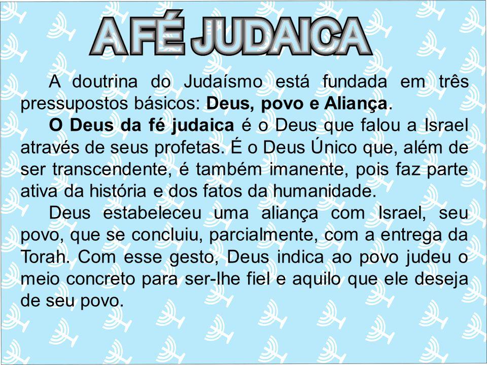 A doutrina do Judaísmo está fundada em três pressupostos básicos: Deus, povo e Aliança.