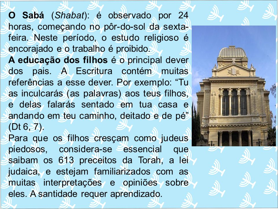 O Sabá (Shabat): é observado por 24 horas, começando no pôr-do-sol da sexta-feira. Neste período, o estudo religioso é encorajado e o trabalho é proibido.