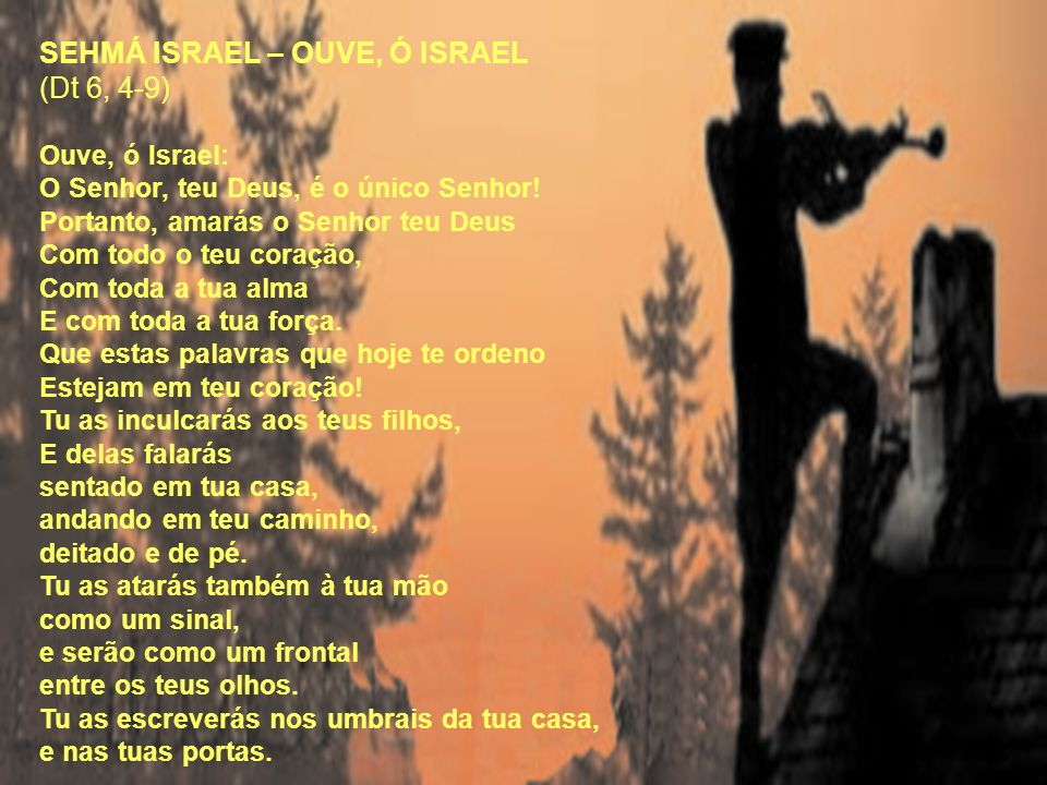 SEHMÁ ISRAEL – OUVE, Ó ISRAEL (Dt 6, 4-9)