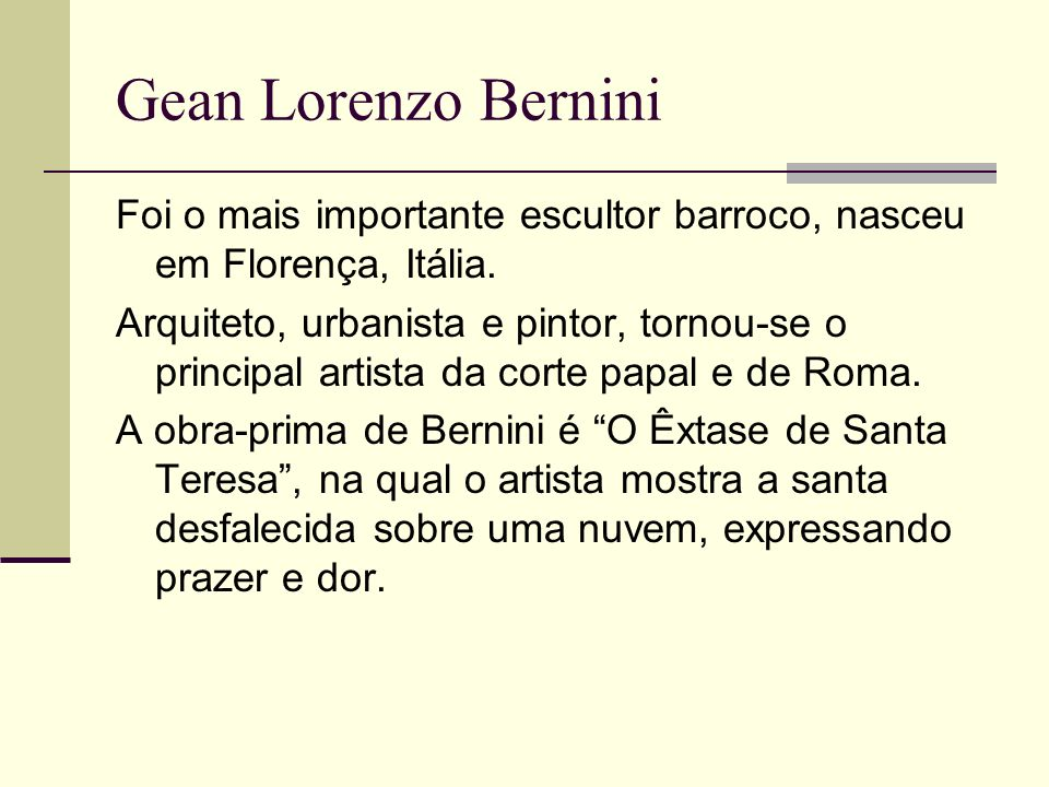 Gean Lorenzo Bernini Foi o mais importante escultor barroco, nasceu em Florença, Itália.