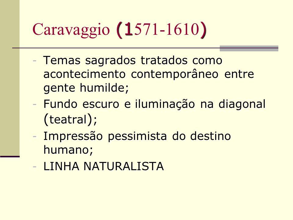Caravaggio (1571-1610) Temas sagrados tratados como acontecimento contemporâneo entre gente humilde;