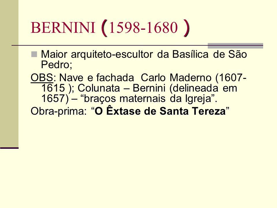 BERNINI (1598-1680 ) Maior arquiteto-escultor da Basílica de São Pedro;