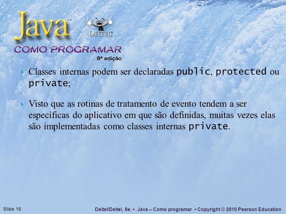 Classes internas podem ser declaradas public, protected ou private;