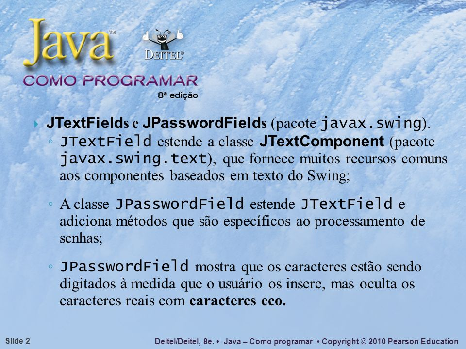 JTextFields e JPasswordFields (pacote javax.swing).