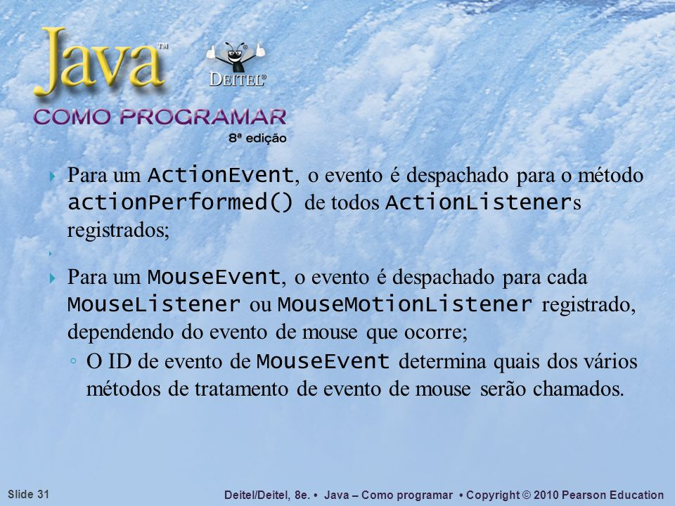 Para um ActionEvent, o evento é despachado para o método actionPerformed() de todos ActionListeners registrados;
