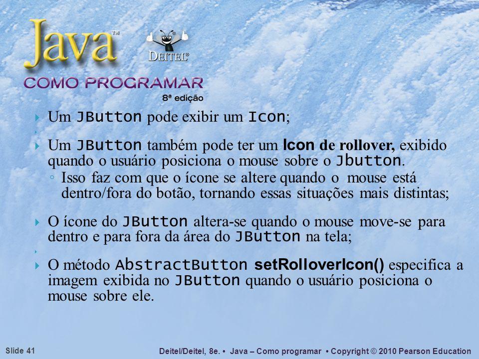 Um JButton pode exibir um Icon;
