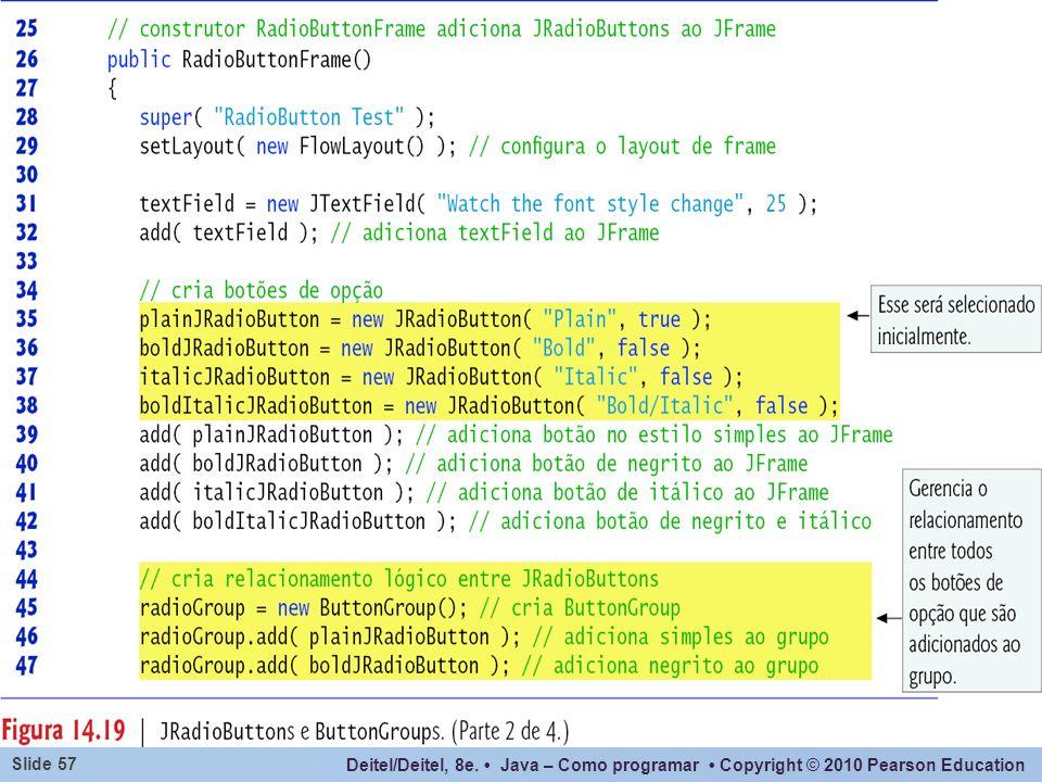 Observar que as primeiras chamada a um método add() está adicionando os radioButton à frame.