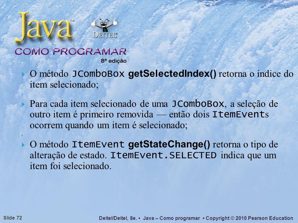 O método JComboBox getSelectedIndex() retorna o índice do item selecionado;