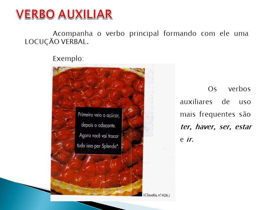 VERBO AUXILIAR Acompanha o verbo principal formando com ele uma LOCUÇÃO VERBAL. Exemplo: