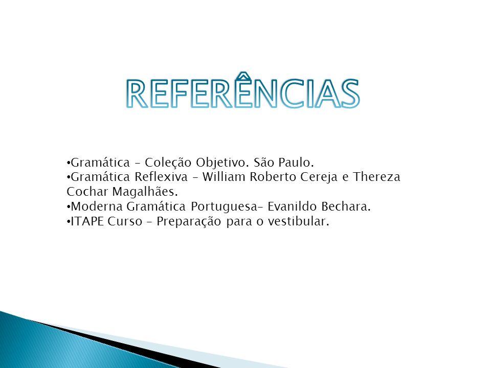 REFERÊNCIAS Gramática – Coleção Objetivo. São Paulo.