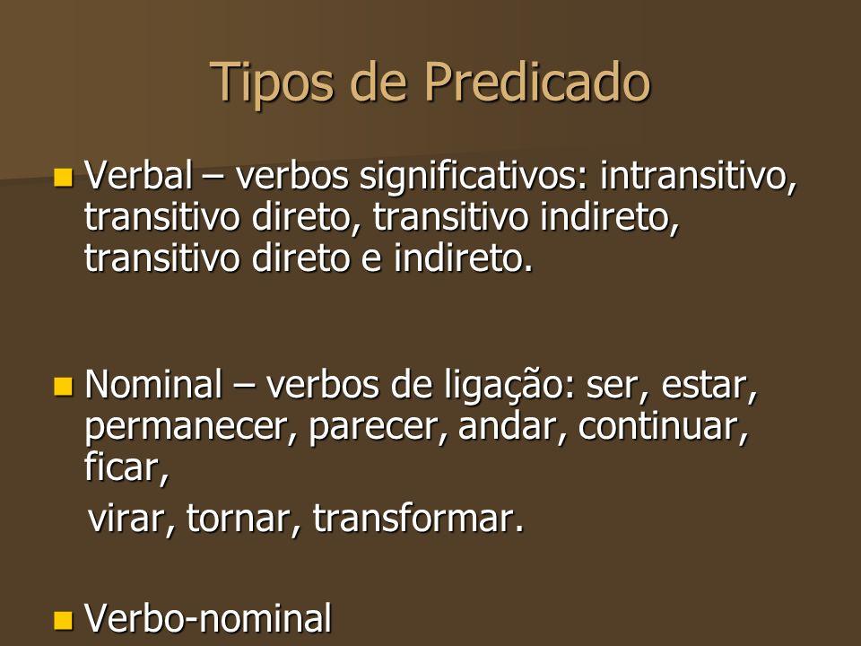 Tipos de Predicado Verbal – verbos significativos: intransitivo, transitivo direto, transitivo indireto, transitivo direto e indireto.