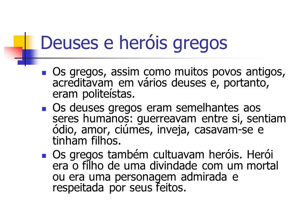 Deuses e heróis gregos Os gregos, assim como muitos povos antigos, acreditavam em vários deuses e, portanto, eram politeístas.