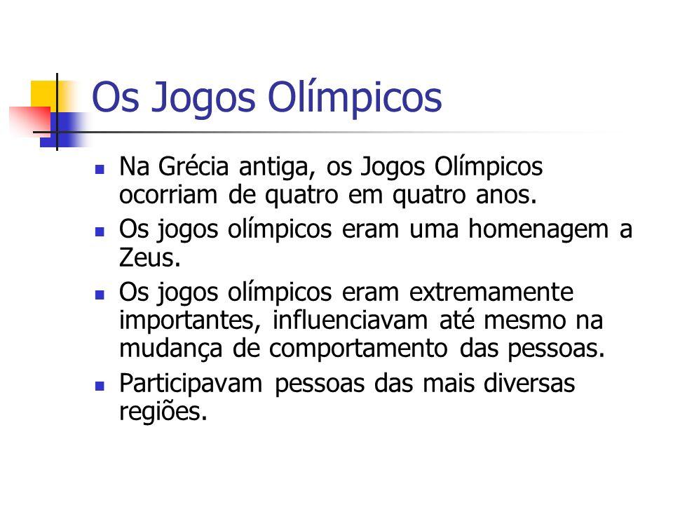 Os Jogos Olímpicos Na Grécia antiga, os Jogos Olímpicos ocorriam de quatro em quatro anos. Os jogos olímpicos eram uma homenagem a Zeus.