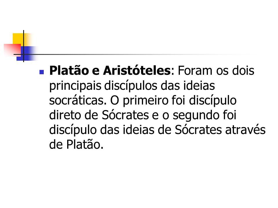 Platão e Aristóteles: Foram os dois principais discípulos das ideias socráticas.
