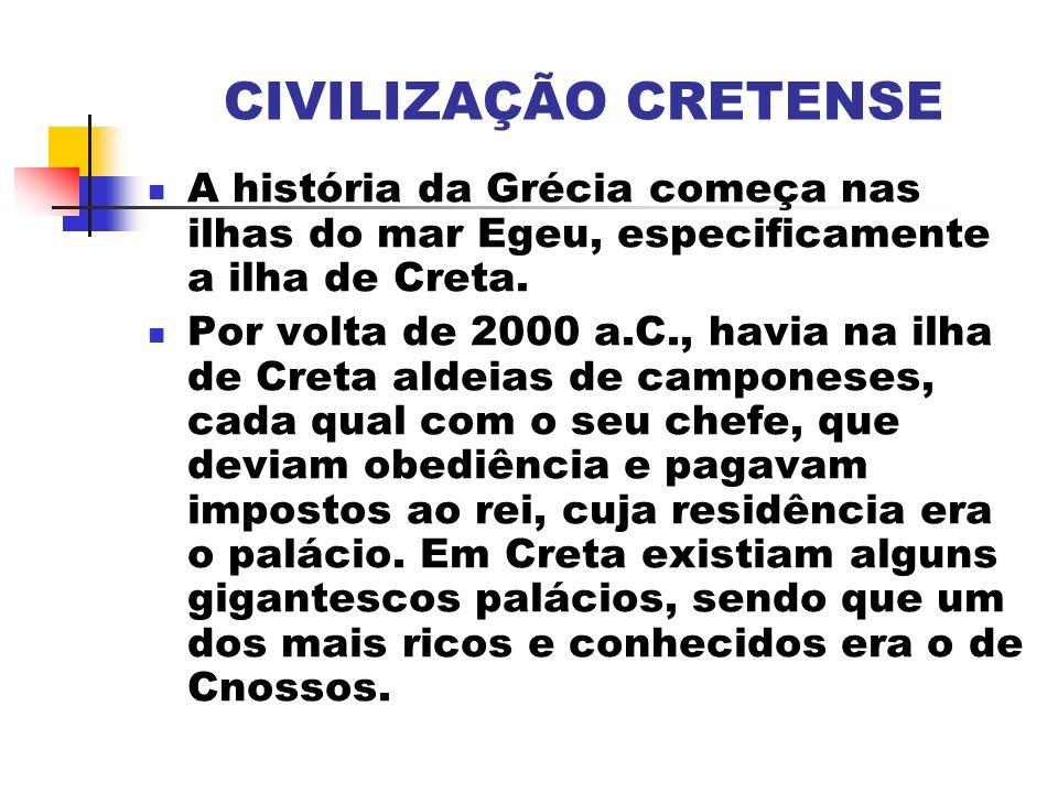 CIVILIZAÇÃO CRETENSE A história da Grécia começa nas ilhas do mar Egeu, especificamente a ilha de Creta.