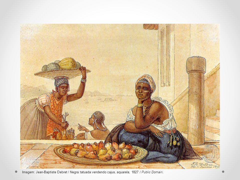 Imagem: Jean-Baptiste Debret / Negra tatuada vendendo cajus, aquarela, 1827 / Public Domain.