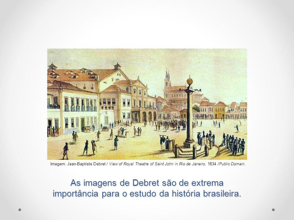 Imagem: Jean-Baptiste Debret / View of Royal Theatre of Saint John in Rio de Janeiro, 1834 /Public Domain.