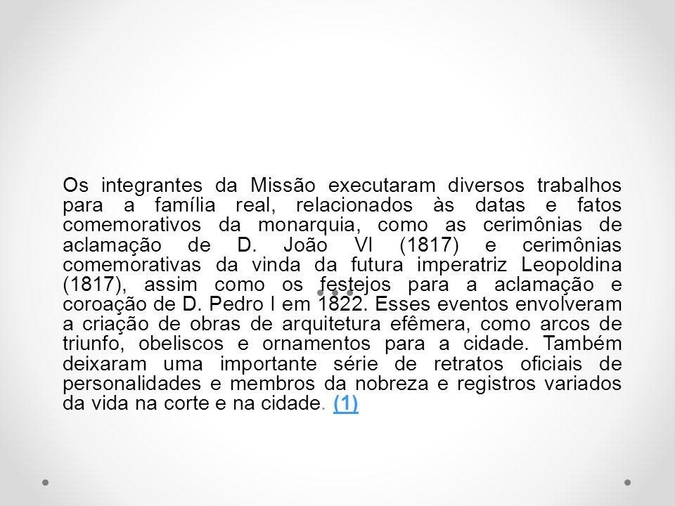 Os integrantes da Missão executaram diversos trabalhos para a família real, relacionados às datas e fatos comemorativos da monarquia, como as cerimônias de aclamação de D.