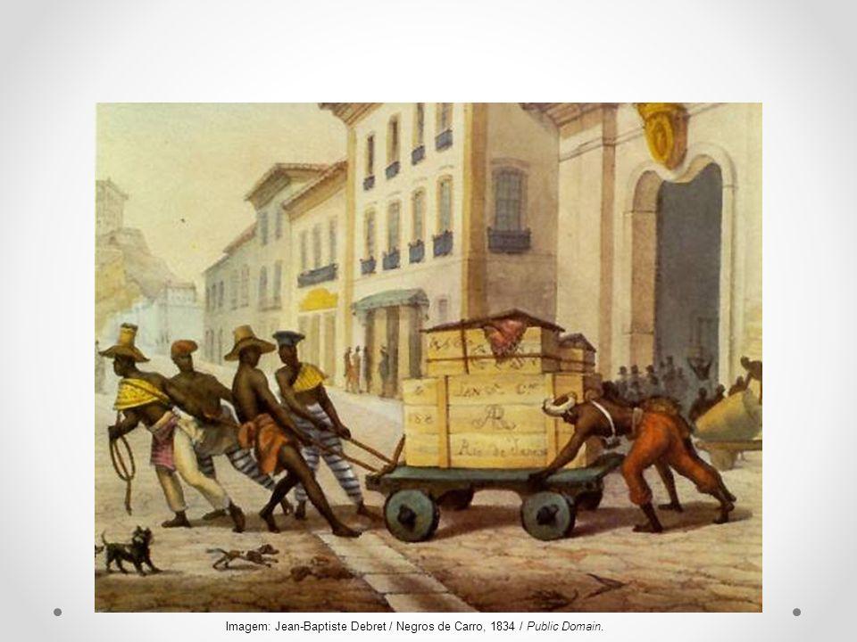 Imagem: Jean-Baptiste Debret / Negros de Carro, 1834 / Public Domain.