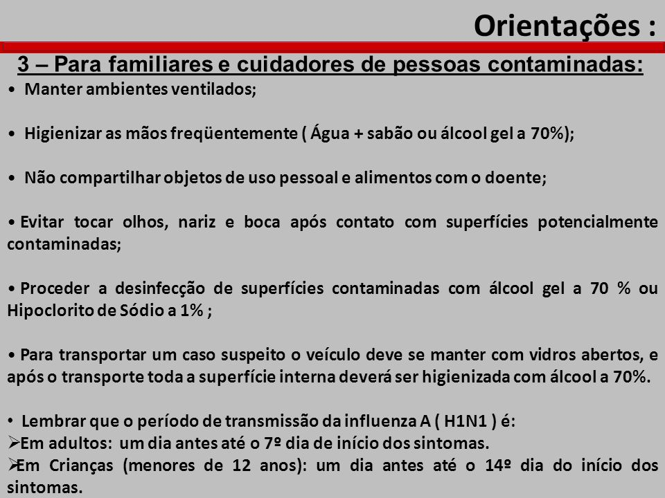 Orientações : 3 – Para familiares e cuidadores de pessoas contaminadas: Manter ambientes ventilados;