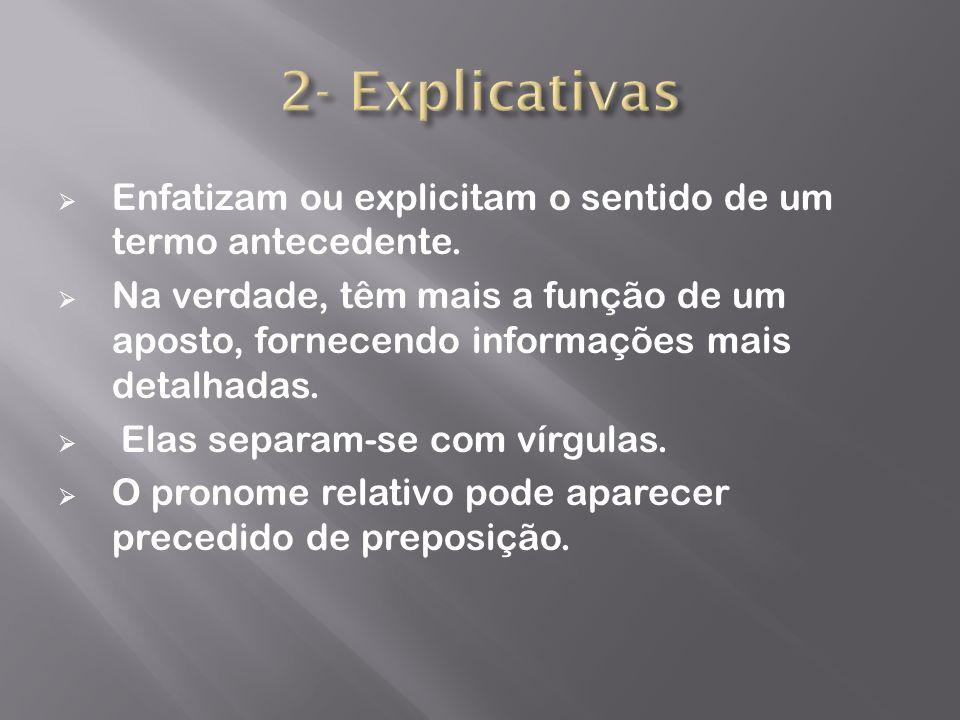 2- Explicativas Enfatizam ou explicitam o sentido de um termo antecedente.