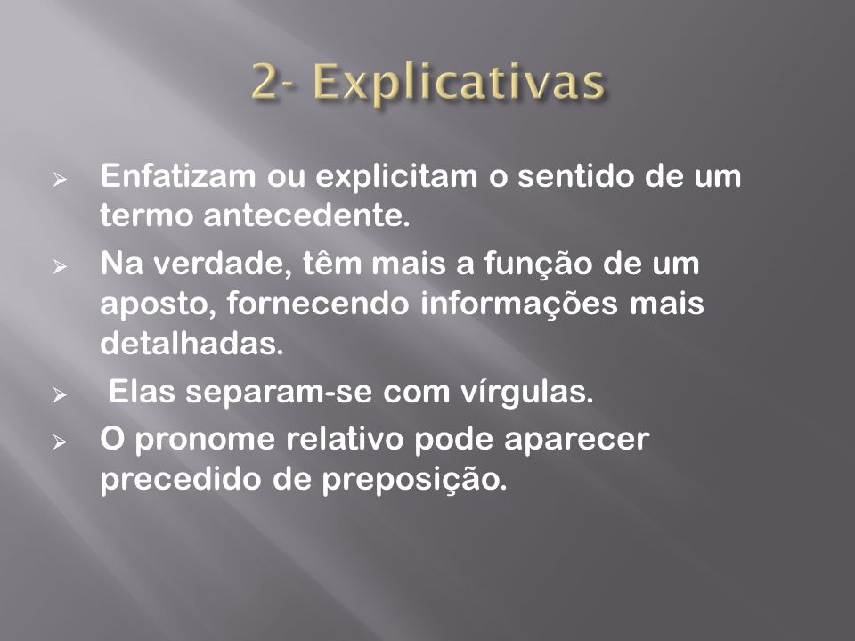 2- ExplicativasEnfatizam ou explicitam o sentido de um termo antecedente.