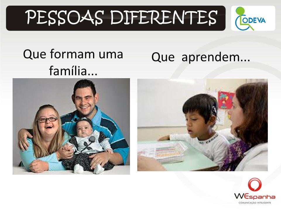PESSOAS DIFERENTES Que formam uma família... Que aprendem...