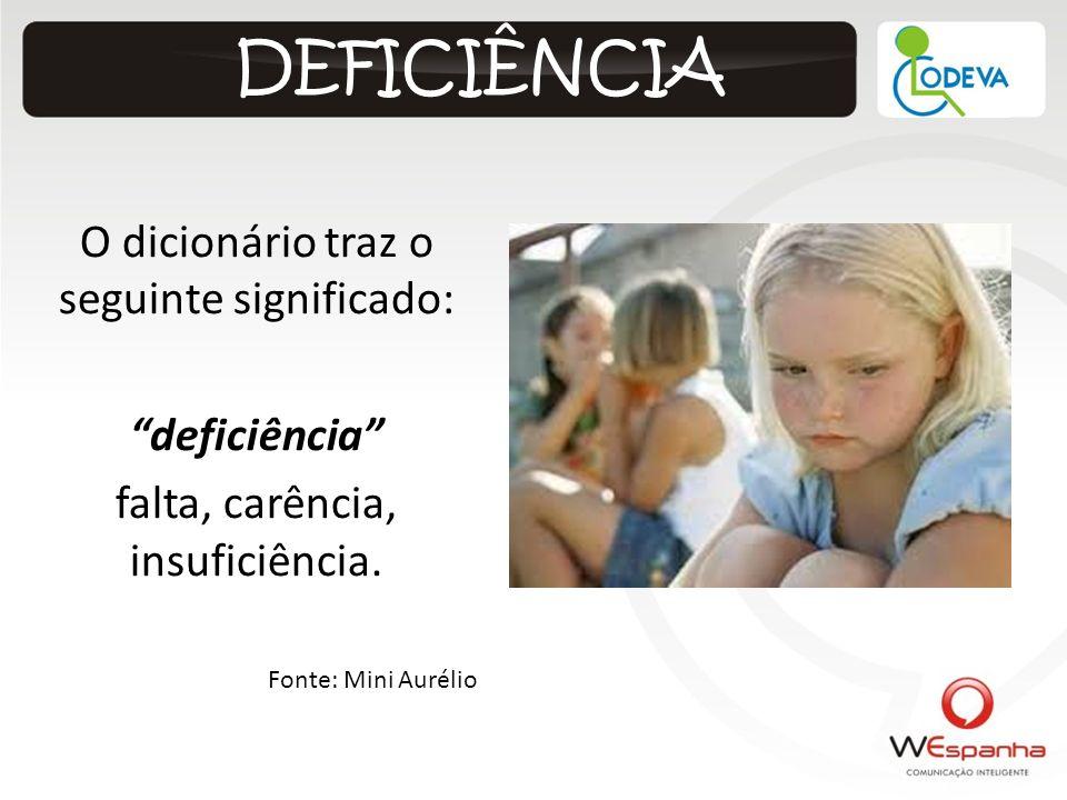 DEFICIÊNCIA O dicionário traz o seguinte significado: deficiência