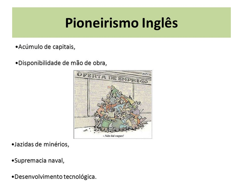 Pioneirismo Inglês Acúmulo de capitais,