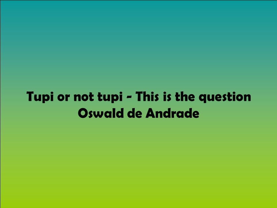 Tupi or not tupi - This is the question