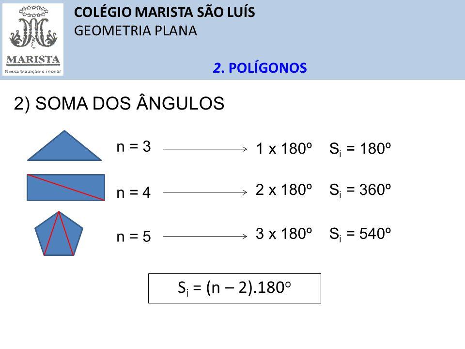 2) SOMA DOS ÂNGULOS Si = (n – 2).180o COLÉGIO MARISTA SÃO LUÍS