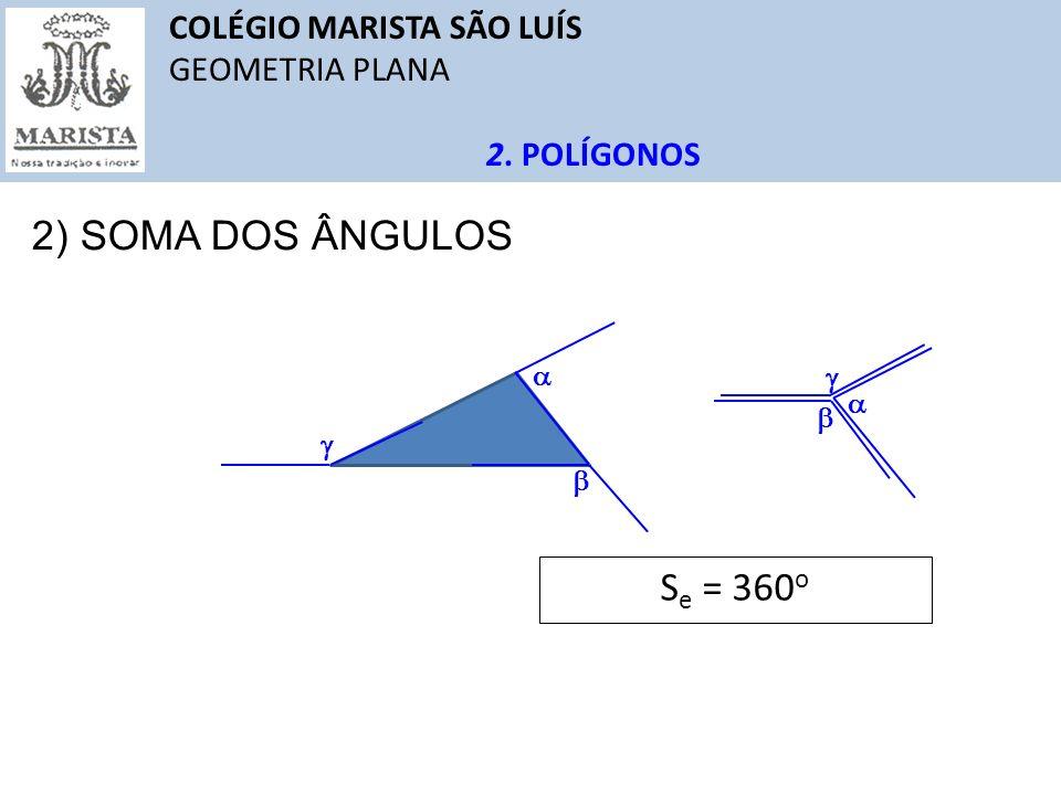 2) SOMA DOS ÂNGULOS Se = 360o COLÉGIO MARISTA SÃO LUÍS GEOMETRIA PLANA
